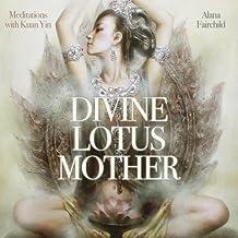 Divine Lotus Mother CD: Meditations with Kuan Yin by Alana Fairchild(2014-05-08)