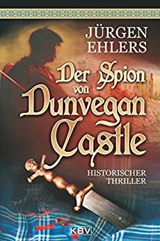Der Spion von Dunvegan Castle: Historischer Thriller (KBV - Historische Krimis)