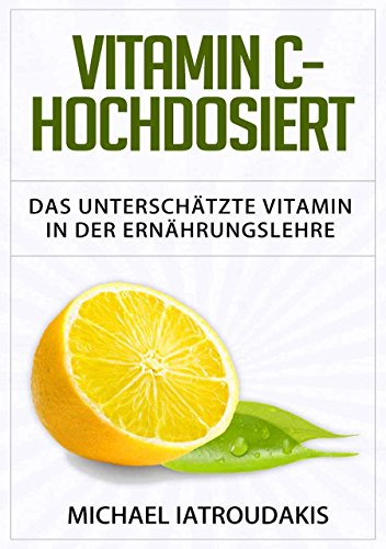 Vitamin C - Hochdosiert: Das unterschätzte Vitamin in der Ernährungslehre (Anti-Aging, Herzerkrankungen, Superfood, Immunsystem, WISSEN KOMPAKT)