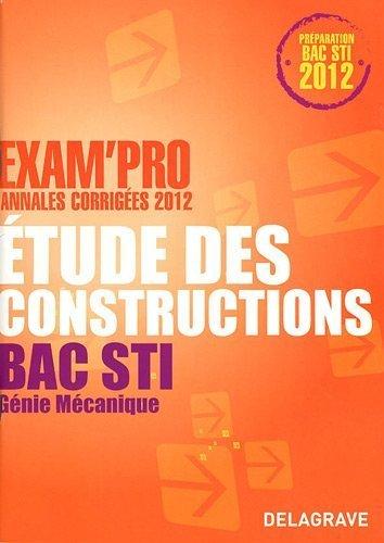 Etude des construction Bac STI Génie Mécanique : Annales corrigées de N Peyret (16 septembre 2011) Broché