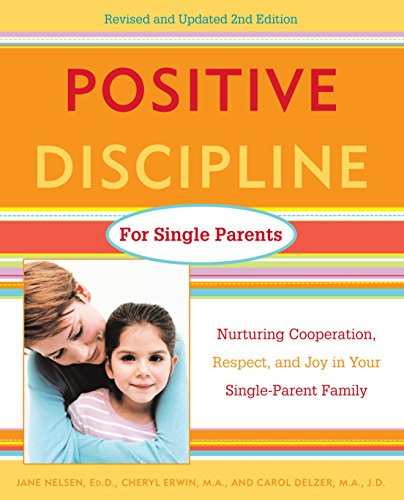 Positive Discipline for Single Parents, Revised and Updated 2nd Edition: Nurturing Cooperation, Respect, and Joy in Your Single-Parent Family (English Edition)