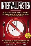 Intervallfasten: Intervallfasten für ein dauerhaft schlankes und gesundes Leben ohne Diät und Jojo-Effekt | Inklusive 111 Rezepten und 4 Wochen Plan für...