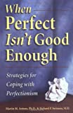 When Perfect Isn't Good Enough: Strategies for Coping with Perfectionism by Martin M. Antony (1998-12-02)