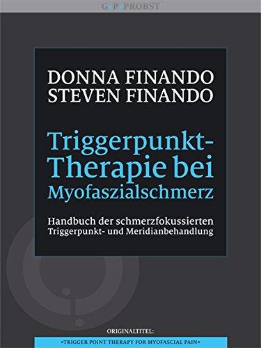 Muskel-therapie (Triggerpunkt-Therapie bei Myofaszialschmerz. Handbuch der schmerzfokussierten Triggerpunkt- und Meridianbehandlung)