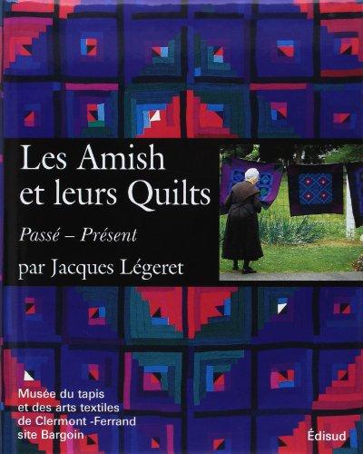 Les Amish et leurs Quilts : Passé - Présent par Jacques Légeret
