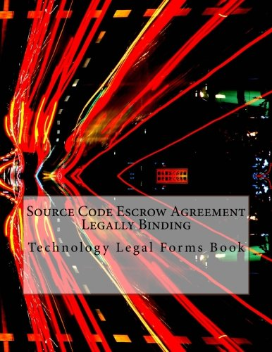 Source Code Escrow Agreement - Legally Binding: Technology Legal Forms Book