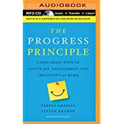 The Progress Principle: Using Small Wins to Ignite Joy, Engagement, and Creativity at Work by Teresa Amabile (2014-05-06)
