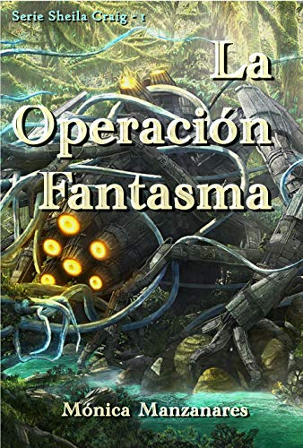 La Operación Fantasma (Serie Sheila Craig nº 1) por Mónica Manzanares