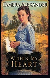Within My Heart (Timber Ridge Reflections, Book 3) by Tamera Alexander (2010-09-01)