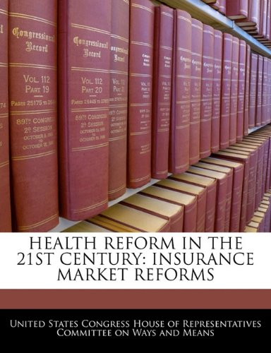 HEALTH REFORM IN THE 21ST CENTURY: INSURANCE MARKET REFORMS