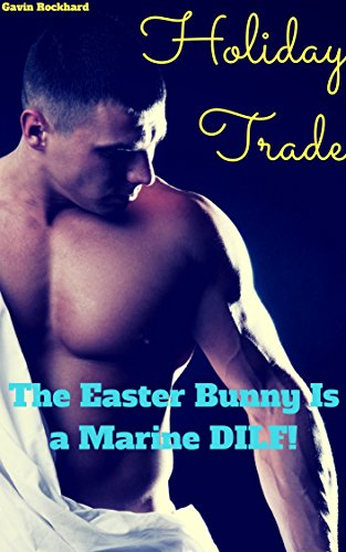 Holiday Trade: The Easter Bunny Is a Marine DILF! (English Edition)