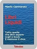 Libri liquidi - Tutto quello che devi sapere sugli e-book. E nessuno ti dice.