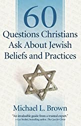 60 Questions Christians Ask About Jewish Beliefs and Practices by Michael L. Brown (2011-10-01)