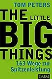 The Little Big Things: 163 Wege zur Spitzenleistung (Dein Leben)