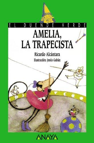 Amelia, la trapecista (Literatura Infantil (6-11 Años) - El Duende Verde) por Ricardo Alcántara