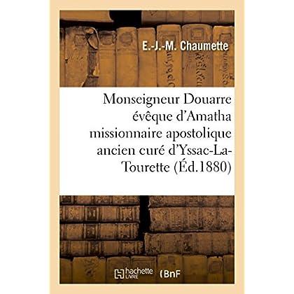 Vie de monseigneur Douarre évêque d'Amatha missionnaire apostolique ancien curé d'Yssac-La-Tourette: et premier apôtre de la Nouvelle-Calédonie dans l'Océanie
