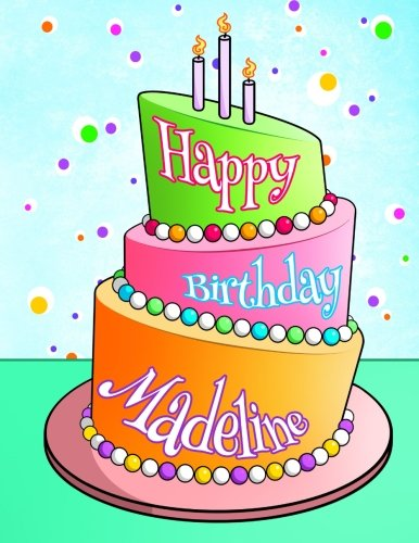 Happy Birthday Madeline: Personalized Birthday Book with Name, Journal, Notebook, Diary, 105 Lined Pages, 8 1/2