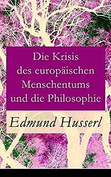 Die Krisis des europäischen Menschentums und die Philosophie: Eine Einleitung in die phänomenologische Philosophie: Die geschichtsphilosophische Idee und Der teleologische Sinn