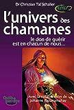 L'univers des chamanes - Le don de guérir est en chacun de nous...