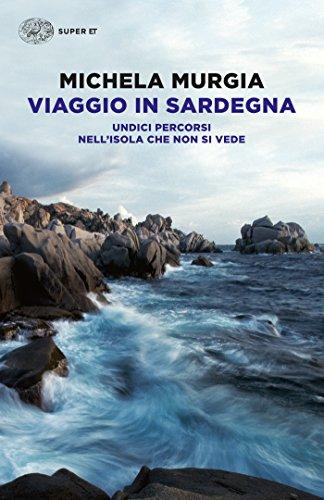 Viaggio in Sardegna: Undici percorsi nell'isola che non si vede (Super ET) (Italian Edition) por Michela Murgia