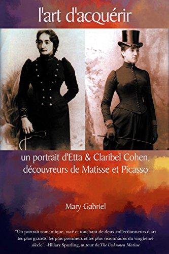 l'art d'acquérir: un portrait d'Etta & Claribel Cohen, découvreurs de Matisse et Picasso par Mary Gabriel