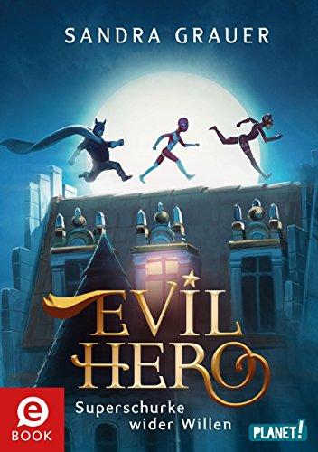 Evil Hero: Superschurke wider Willen von [Grauer, Sandra]