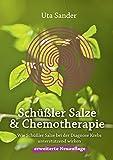 Schüßler Salze und Chemotherapie: Wie Schüßler Salze bei der Diagnose Krebs unterstützend wirken, erweiterte Neuauflage