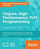 Clojure: High Performance JVM Programming (English Edition)