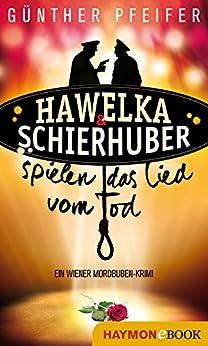 Hawelka & Schierhuber spielen das Lied vom Tod: Ein Wiener Mordbuben-Krimi (Hawelka & Schierhuber-Krimi 3)