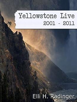 Yellowstone Live: 2001 - 2011 von [Radinger, Elli H.]