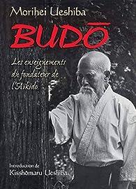 Budo : Les enseignements du fondateur de l'aïkido par Morihei Ueshiba