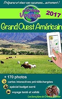 eGuide Voyage: Grand Ouest Américain: Un itinéraire magique de plus de 4.000 km à travers le Wyoming, l'Utah, l'Arizona et le Colorado. par [Rebière, Cristina, Rebière, Olivier]