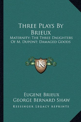 Three Plays by Brieux: Maternity; The Three Daughters of M. DuPont; Damaged Goods by Eugene Brieux (2010-09-10)