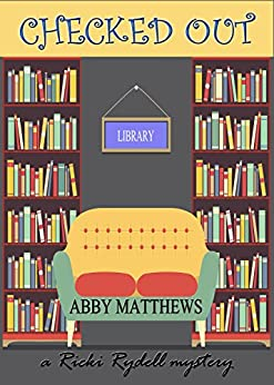 Checked Out (A Ricki Rydell Mystery Book 1) by [Matthews, Abby]