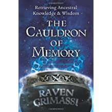 The Cauldron of Memory: Retrieving Ancestral Knowledge & Wisdom by Raven Grimassi (2009-10-08)