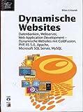 Dynamische Websites. Webserver, Datenbanken, WebApplication Development - Dynamische Websites mit ColdFusion, PHP, IIS 5.0, Apache, Microsoft SQL Server, MySQL, mit CD-ROM