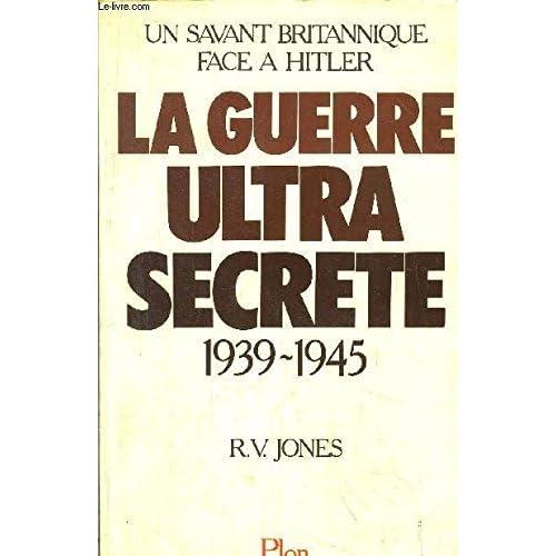 La guerre ultra-secrète, 1939-1945 : Un savant britannique face à Hitler