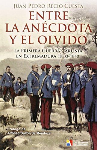 Entre la anécdota y el olvido: La Primera Guerra Carlista en Extremadura (1833-1840) (Luis Hernando de Larramendi) por Juan Pedro Recio Cuesta