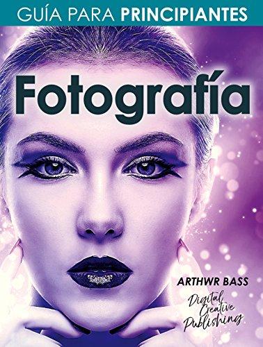 Fotografía. Guía para principiantes por Arthwr Bass
