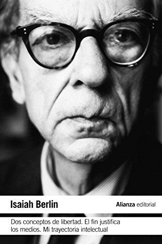 Dos conceptos de libertad. El fin justifica los medios. Mi trayectoria intelectual (El Libro De Bolsillo - Ciencias Sociales) por Isaiah Berlin