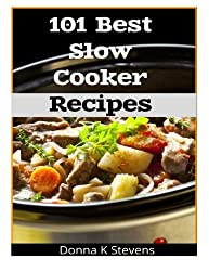 101 Best Slow Cooker Recipes: No Mess, No Hassle, No Worries - The Perfect Way The Perfect Way To A Perfect Meal by Donna K Stevens (2013-03-04)