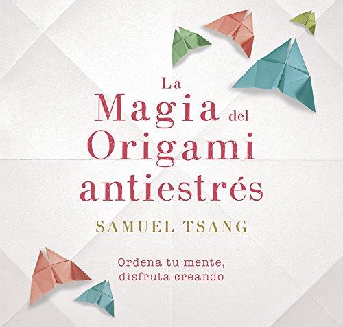 La magia del origami antiestrés (OBRAS DIVERSAS)