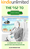 The 7.52 to London Bridge: A commuter's tales of adventure and misadventure