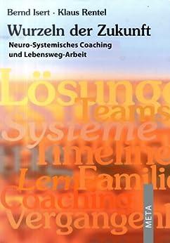 Wurzeln der Zukunft – Band 1 – Neuro-Systemisches Coaching und Lebensweg-Arbeit