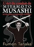L'art du combat de Miyamoto Musashi et des autres samouraïs célèbres...