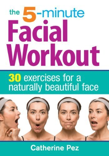 The 5-Minute Facial Workout: 30 Exercises for a Naturally Beautiful Face by Catherine Pez (2014-02-13)
