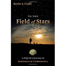 To the Field of Stars: A Pilgrim's Journey to Santiago de Compostela