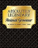 Absolutely Legendary Animal Groomer: 16 Month Planner 2018 - 2019