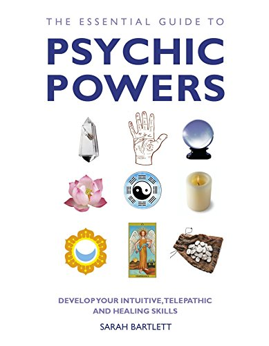 Essential Guide to Psychic Powers: Develop Your Intuitive, Telepathic and Healing Skills por Sarah Bartlett
