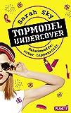 Topmodel undercover, Band 1: Geheimwaffe: roter Lippenstift